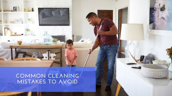 Common Cleaning Mistakes to Avoid